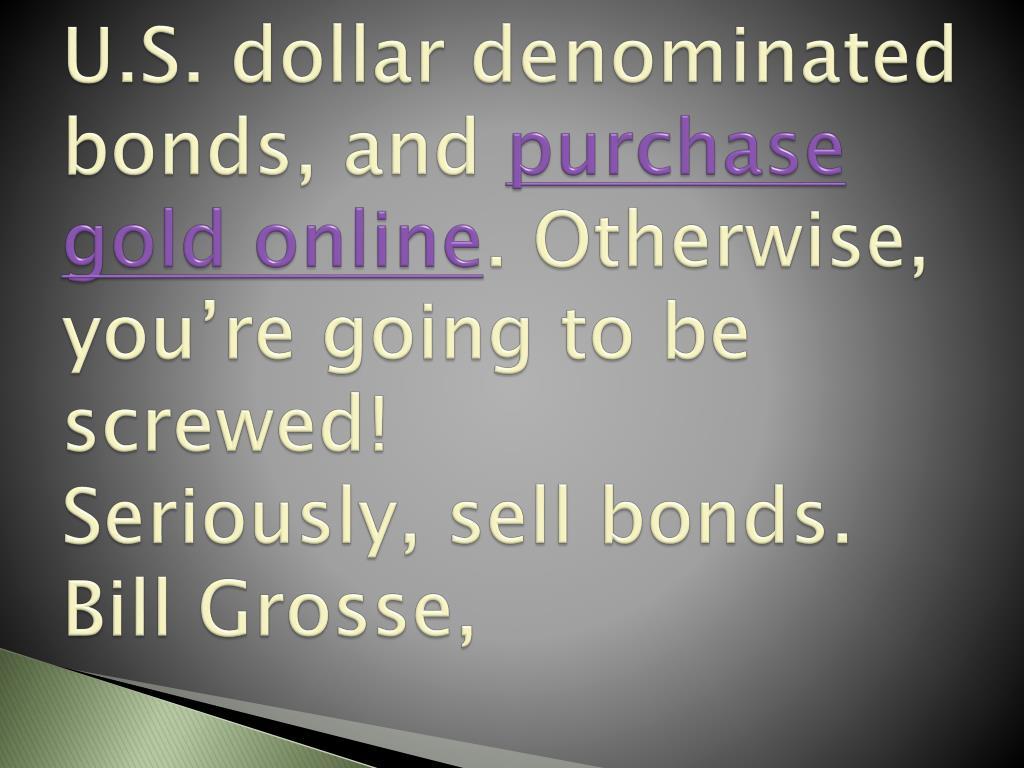U.S. dollar denominated bonds, and