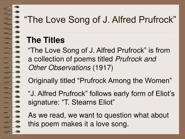 an explication of the love song of j alfred prufrock by t s eliot The love song of j alfred prufrock by ts eliot  so that's what a praise song is it's a form  explication and analysis here.