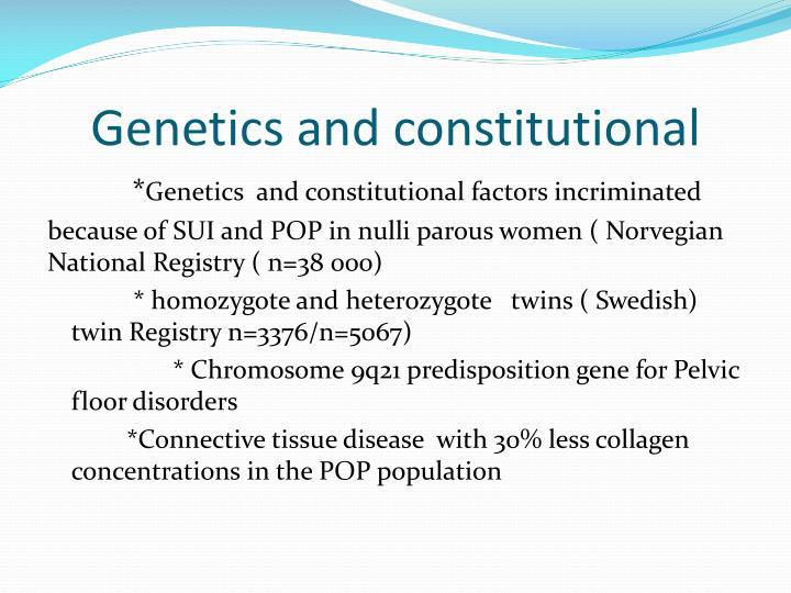 Genetics and constitutional