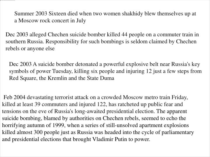 Summer 2003 Sixteen died when two women shakhidy blew themselves up at a Moscow rock concert in July