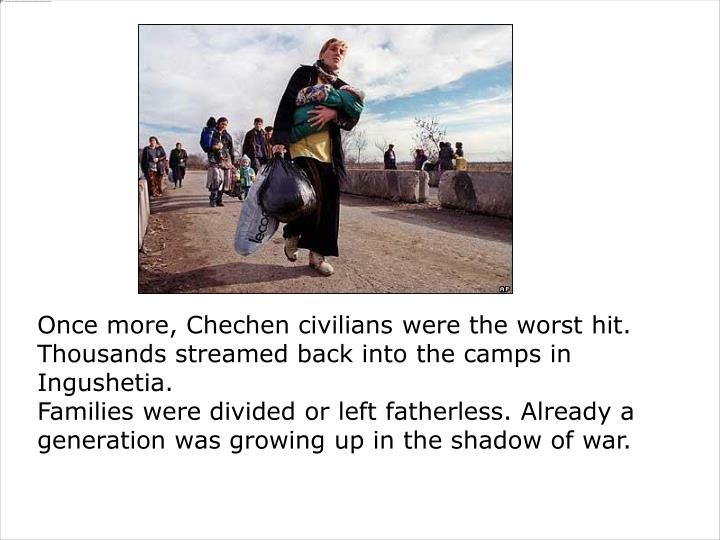 Once more, Chechen civilians were the worst hit. Thousands streamed back into the camps in Ingushetia.