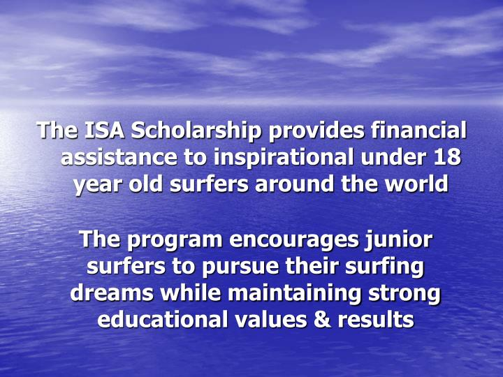 The ISA Scholarship provides financial assistance to inspirational under 18 year old surfers around ...