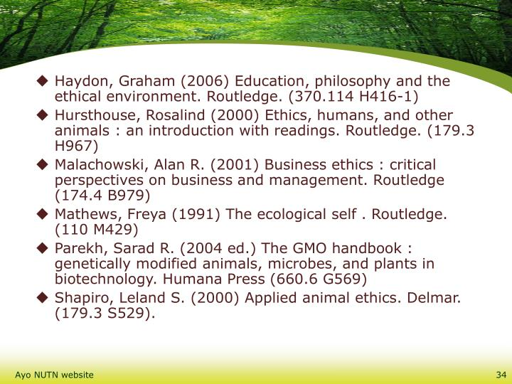 Haydon, Graham (2006) Education, philosophy and the ethical environment. Routledge. (370.114 H416-1)