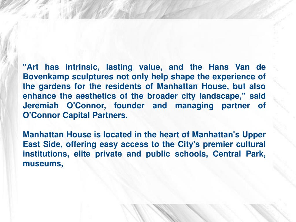 """Art has intrinsic, lasting value, and the Hans Van de Bovenkamp sculptures not only help shape the experience of the gardens for the residents of Manhattan House, but also enhance the aesthetics of the broader city landscape,"" said Jeremiah O'Connor, founder and managing partner of O'Connor Capital Partners."