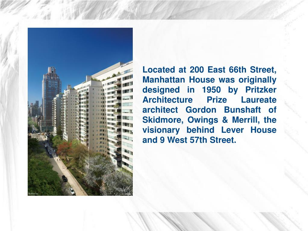Located at 200 East 66th Street, Manhattan House was originally designed in 1950 by Pritzker Architecture Prize Laureate architect Gordon Bunshaft of Skidmore, Owings & Merrill, the visionary behind Lever House and 9 West 57th Street.