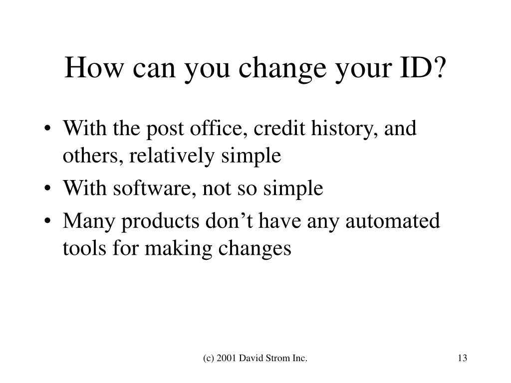 How can you change your ID?