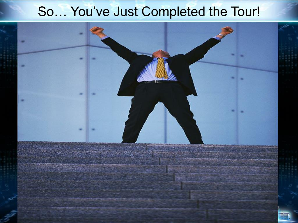 So… You've Just Completed the Tour!