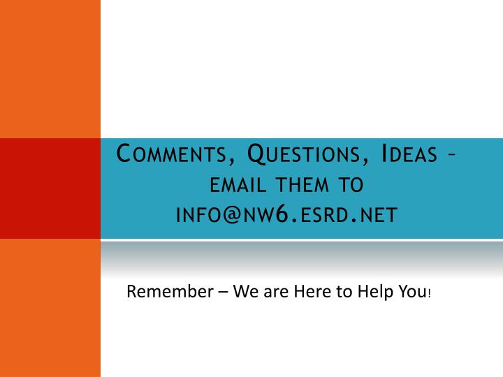 Comments, Questions, Ideas – email them to info@nw6.esrd.net