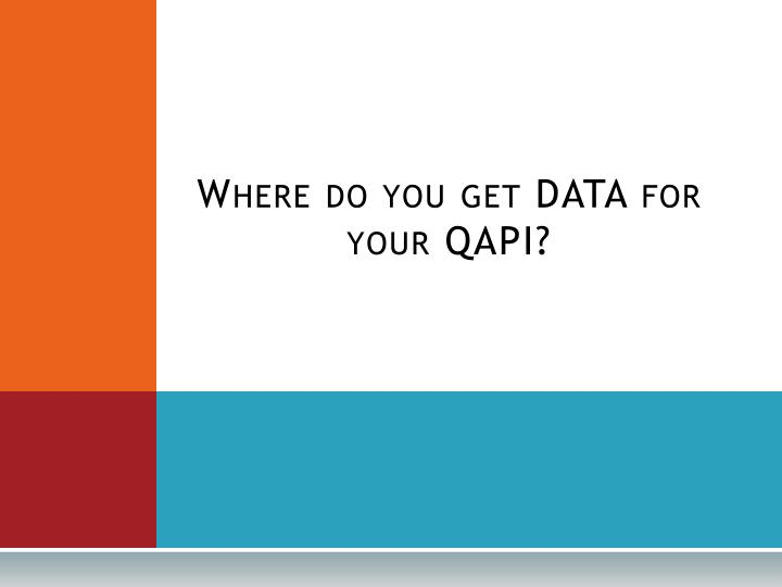 Where do you get DATA for your QAPI?