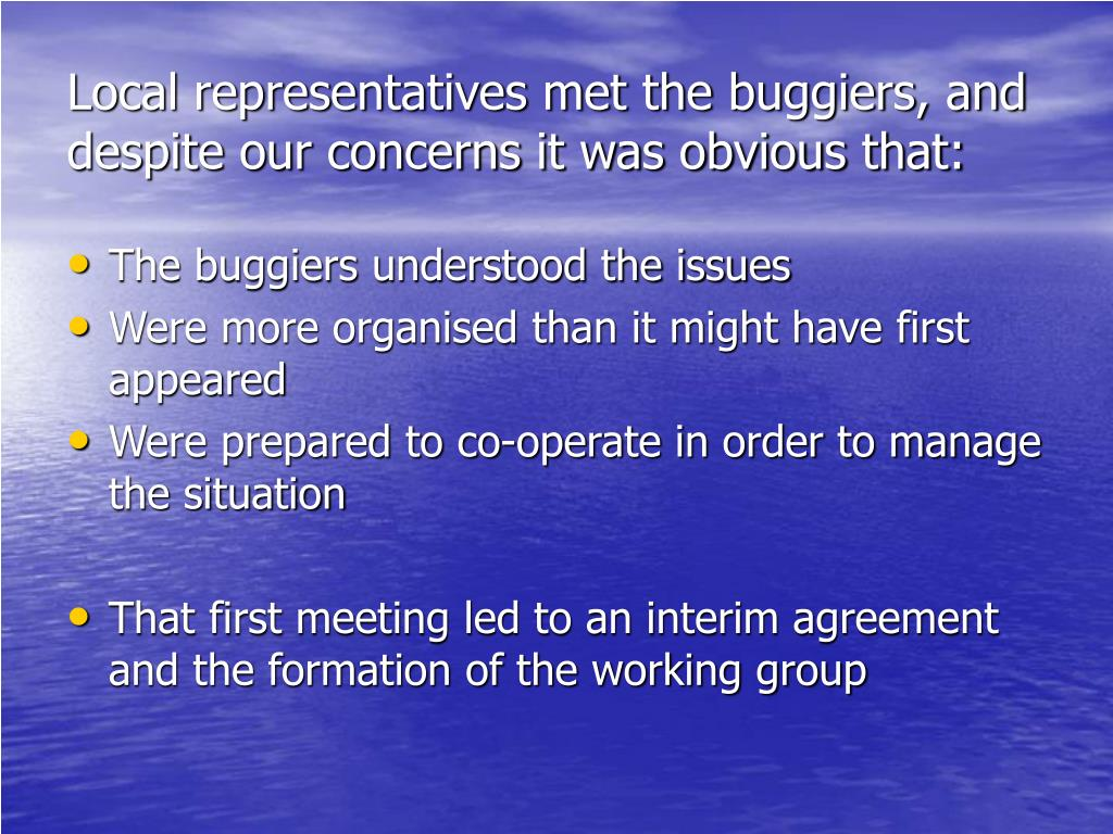 Local representatives met the buggiers, and despite our concerns it was obvious that: