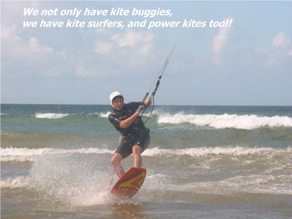 We not only have kite buggies,