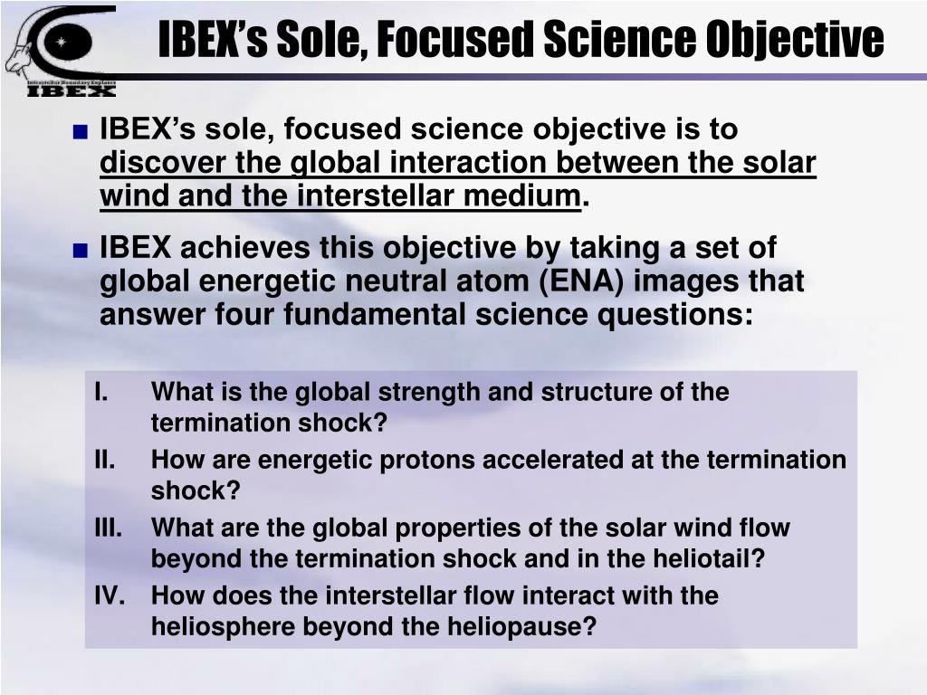 IBEX's Sole, Focused Science Objective
