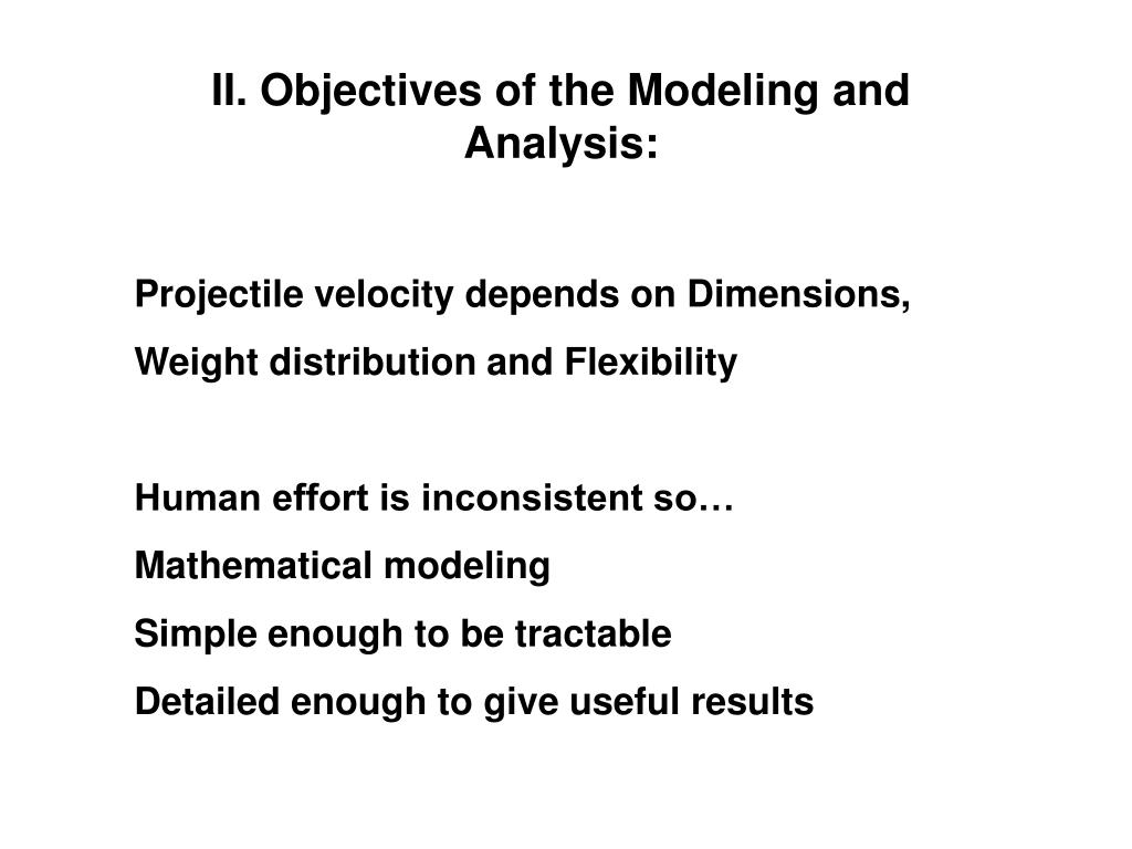 II. Objectives of the Modeling and Analysis:
