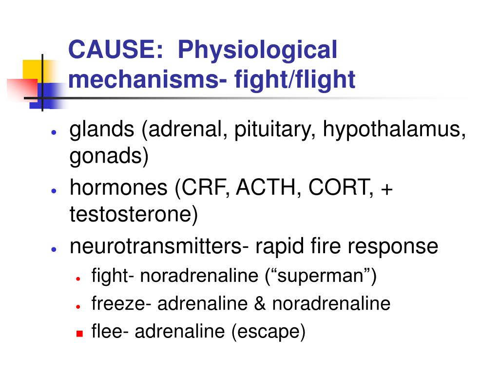 CAUSE:  Physiological mechanisms- fight/flight
