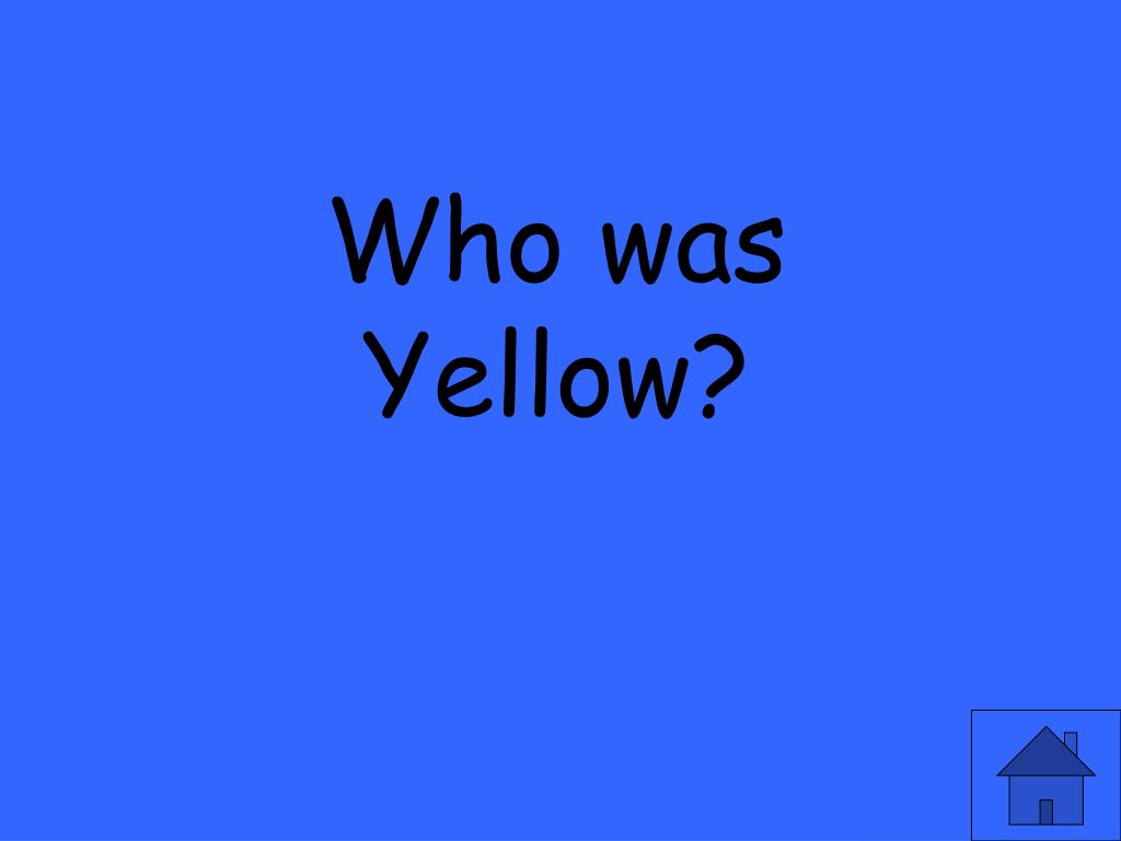 Who was Yellow?