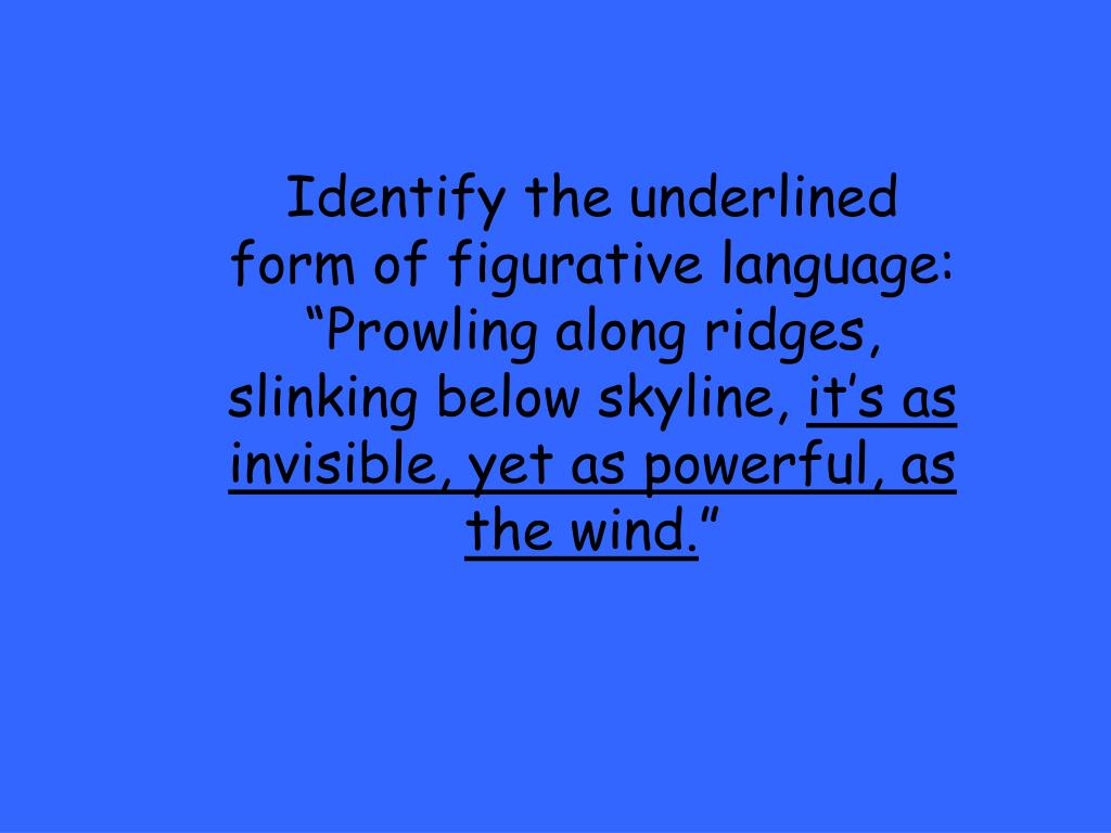 "Identify the underlined form of figurative language: ""Prowling along ridges, slinking below skyline,"
