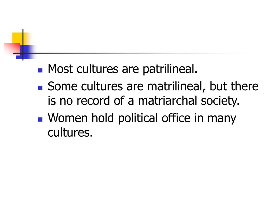 Most cultures are patrilineal.