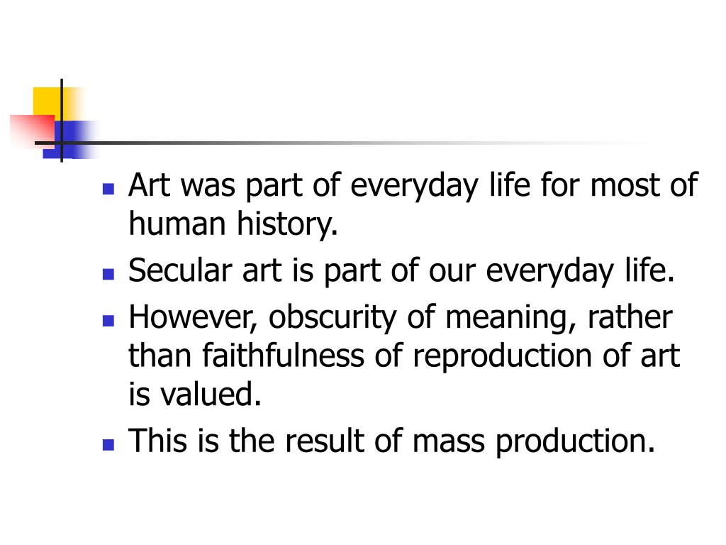 Art was part of everyday life for most of human history.