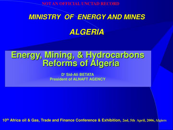 Energy mining hydrocarbons reforms of algeria d r sid ali betata president of alnaft agency