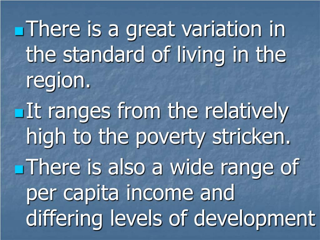 There is a great variation in the standard of living in the region.