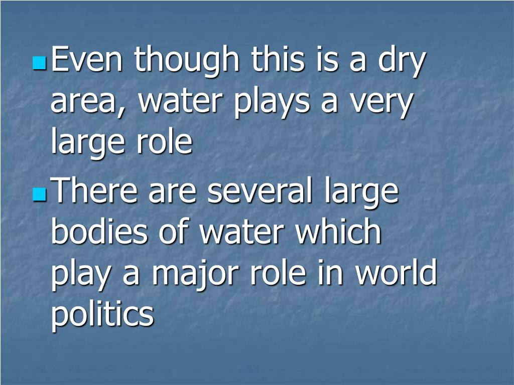 Even though this is a dry area, water plays a very large role