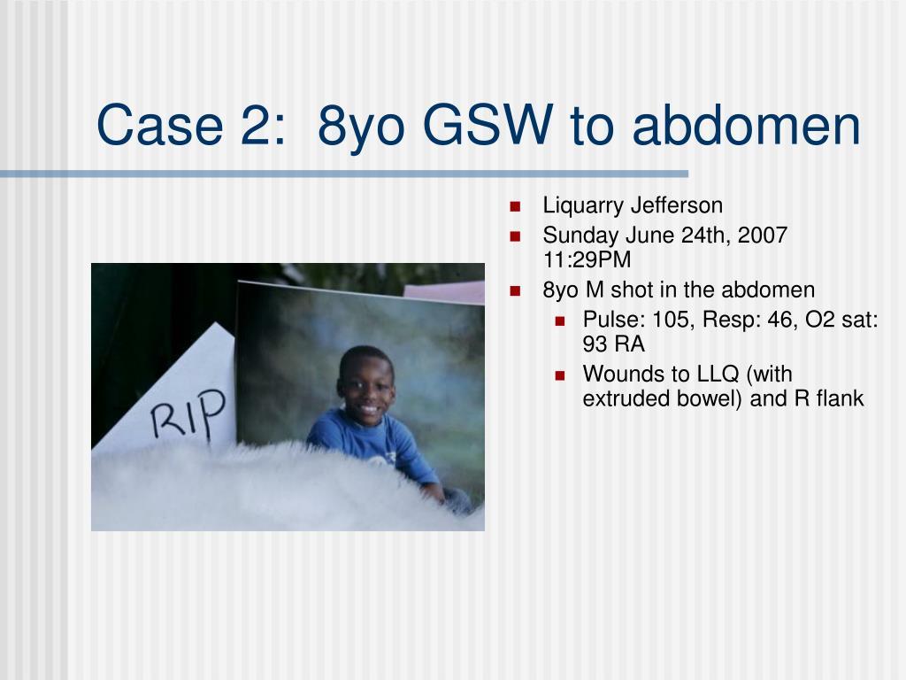 Case 2:  8yo GSW to abdomen