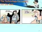 the technology exception not the rule