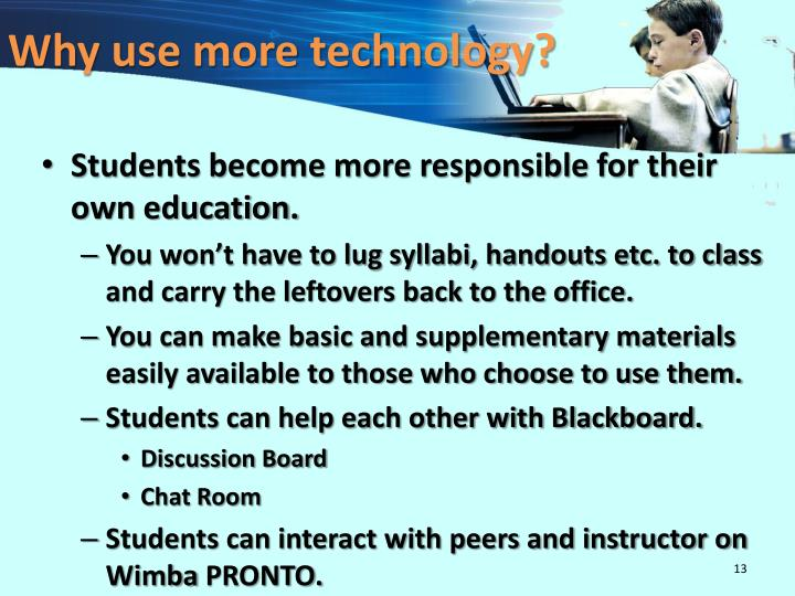 Why use more technology?
