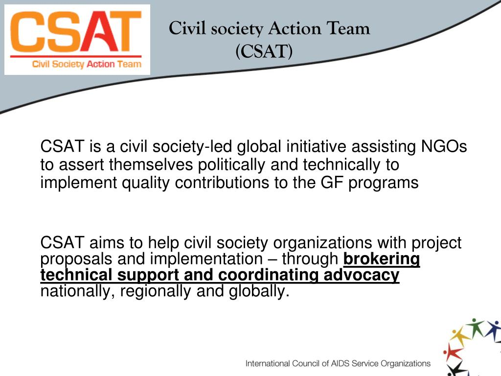 CSAT is a civil society-led global initiative assisting NGOs to assert themselves politically and technically to implement quality contributions to the GF programs