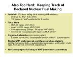 also too hard keeping track of declared nuclear fuel making