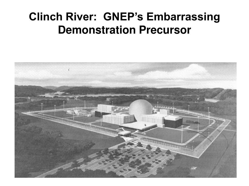 Clinch River:  GNEP's Embarrassing Demonstration Precursor