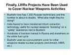 finally lwrs projects have been used to cover nuclear weapons activities