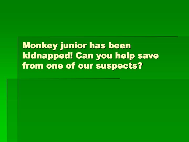 Monkey junior has been kidnapped can you help save from one of our suspects l.jpg