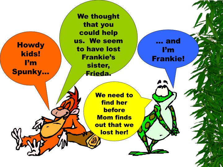 We thought that you could help us.  We seem to have lost Frankie's sister, Frieda.