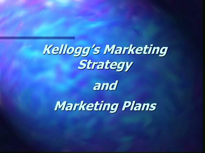 Kellogg s marketing strategy and marketing plans