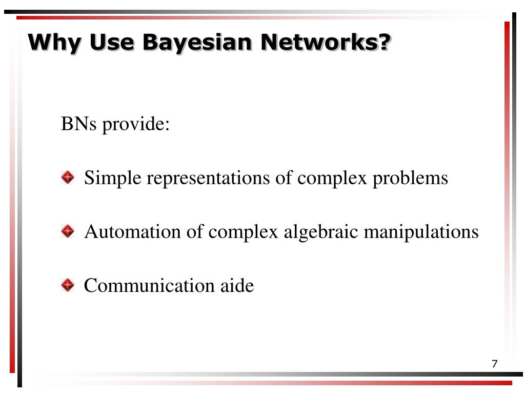 Why Use Bayesian Networks?