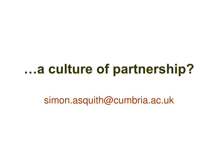 …a culture of partnership?