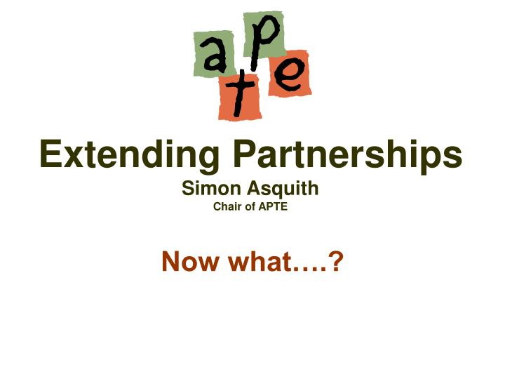 Extending partnerships simon asquith chair of apte