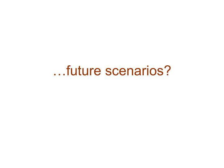 …future scenarios?