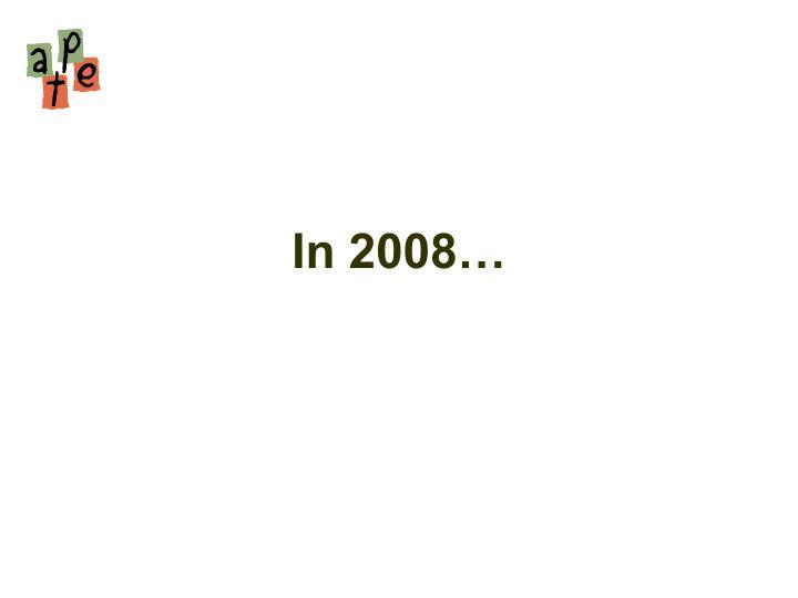 In 2008…
