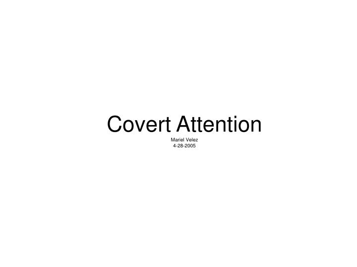 Covert attention mariel velez 4 28 2005