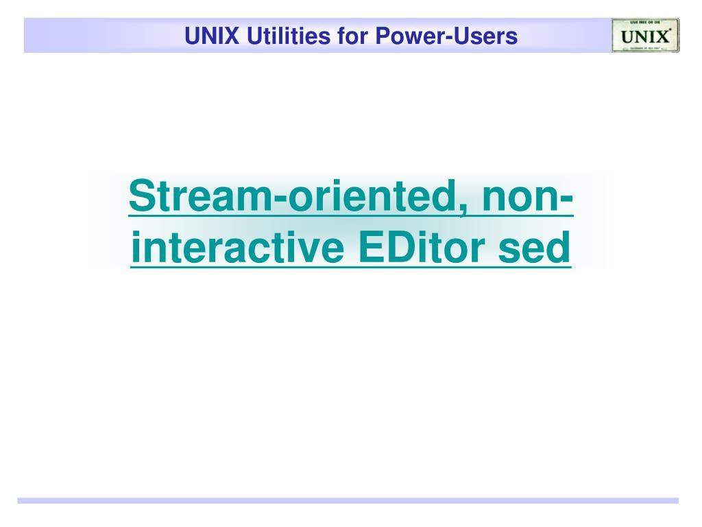 Stream-oriented, non-interactive EDitor sed