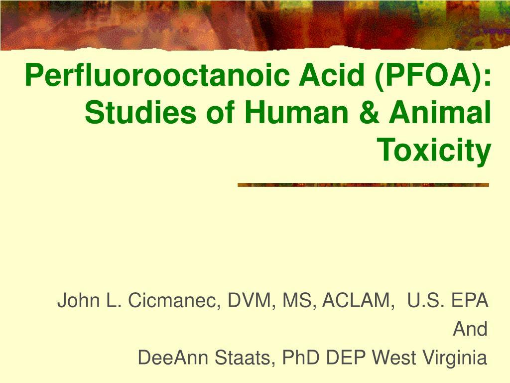 Perfluorooctanoic Acid (PFOA): Studies of Human & Animal Toxicity