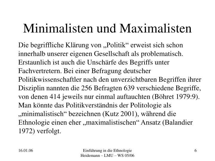 Minimalisten und Maximalisten