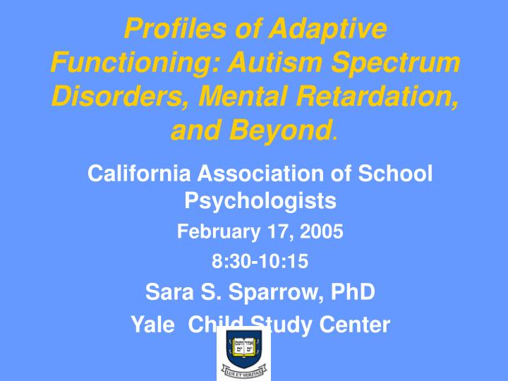 Profiles of adaptive functioning autism spectrum disorders mental retardation and beyond