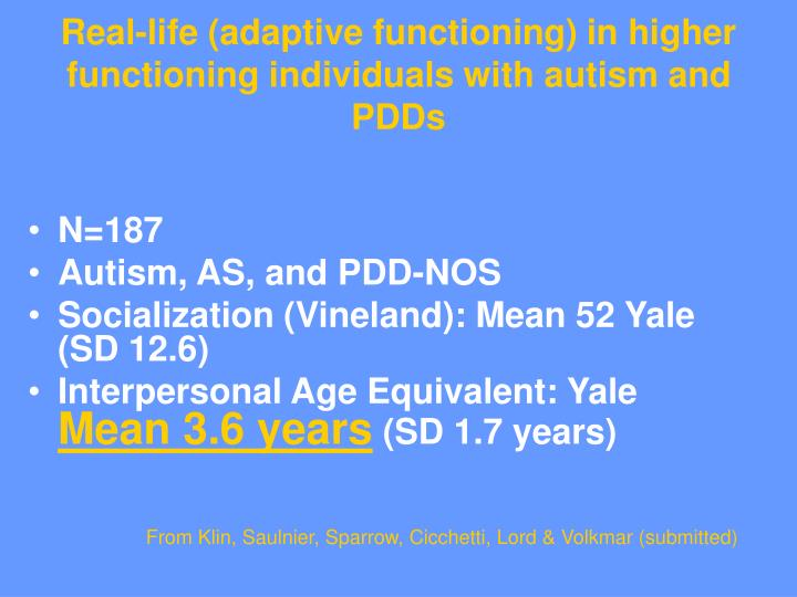 Real-life (adaptive functioning) in higher functioning individuals with autism and PDDs