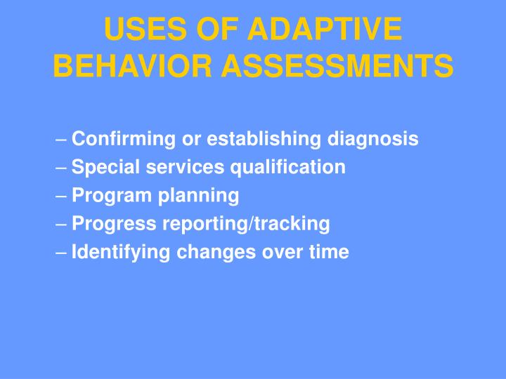 USES OF ADAPTIVE BEHAVIOR ASSESSMENTS