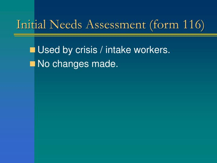 Initial Needs Assessment (form 116)