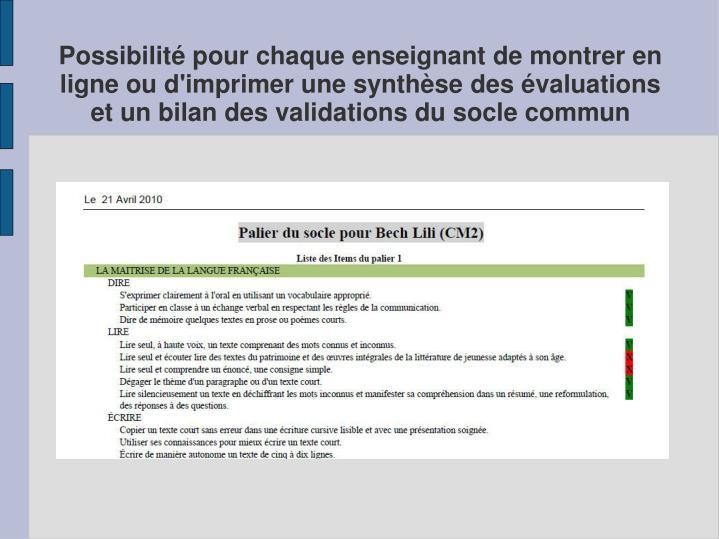 Possibilité pour chaque enseignant de montrer en ligne ou d'imprimer une synthèse des évaluations et un bilan des validations du socle commun