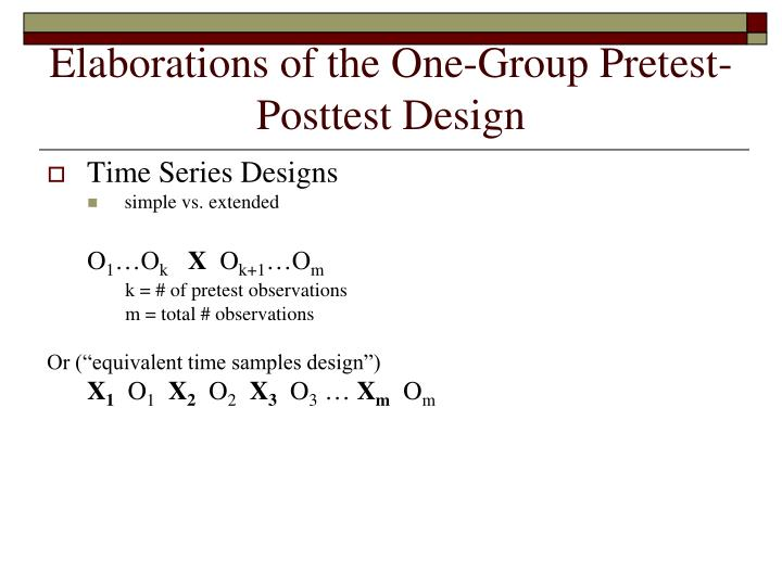 weakness of the posttest only design in research What would be the strengths and weaknesses of situation i set up in the posttest-only control group design pre-test/post-test research designs.